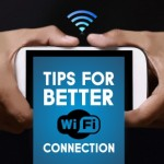 TIPS FOR BETTER WIFI CONNECTION