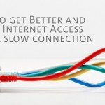 HOW TO GET A BETTER AND FASTER INTERNET ACCESS WITH A SLOW CONNECTION