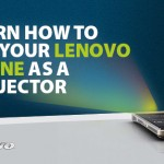 LEARN HOW TO USE YOUR LENOVO PHONE AS A PROJECTOR