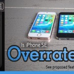 IS IPHONE SE OVERRATED? SEE PROPOSED FEATURES HERE