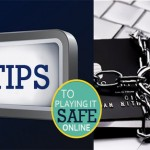 TIPS TO PLAYING IT SAFE ONLINE