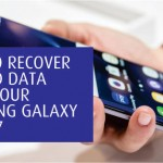 HOW TO RECOVER DELETED DATA FROM YOUR SAMSUNG GALAXY S6 or S7