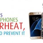 REASONS SMARTPHONES OVERHEAT, WAYS TO PREVENT IT
