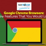 Google Chrome Browsers: New Features That You Would Love.